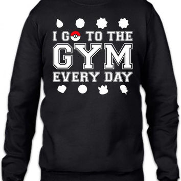 I Go To The Gym Everyday, Pokemon Gym Shirt Crewneck Sweatshirt