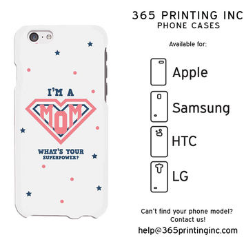 I'm A Super Mom White Phone Case for Apple iPhone, Samsung Galaxy S, HTC One M8, LG G3