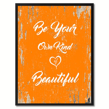 Be your own kind of beautiful Inspirational Quote Saying Gift Ideas Home Decor Wall Art