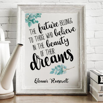 Eleanor Roosevelt quote printable, The future belongs to those who believe in the beauty of their dreams, instant download, motivational art