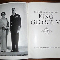 """Vintage 1953 Hard Cover Book """"1895 - 1952: The Life and Times of King George VI"""" / A Colorgravure Publication / Photographic Illustrated"""