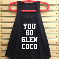 Black you go glen coco shirt Mean girl Quote shirts top singlet clothing vest tee tunic - size S M L