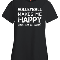 Volleyball makes me happy - Ladies T Shirt