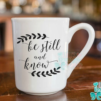 Be Still and Know, Christ Mug, Christian Coffee Cup, Bible Verse Mug, Psalms 46:10 Mug, Scripture Mug, Christian Gift, Custom Coffee Cup