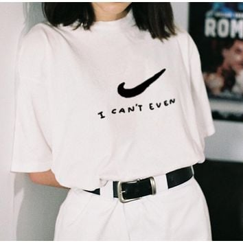 """""""I Can't Even"""" Nike Tee"""