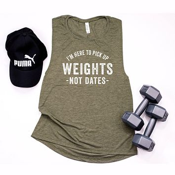 I'm Here to Pick up Weights not Dates | Muscle Tank
