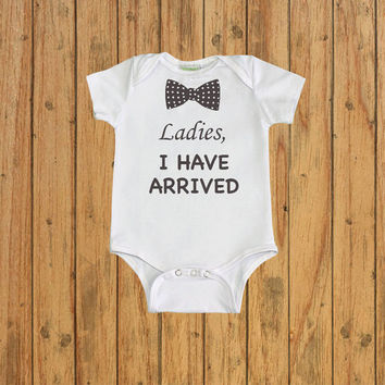 Ladies I have Arrived Baby Onesuit. Funny Baby Onesuits. Baby Bodysuit. Baby shower. hospital outfit. baby boy coming home outfit