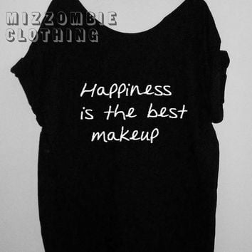 HAPPINESS is the best MAKEUP  Tshirt, Off The Shoulder, Over sized,  loose fitting, graphic tee, screen printed by hand, women's, teens.