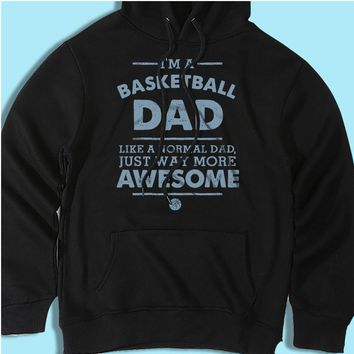 Im A Basketball Dad Like A Normal Dad Just Way More Awesome Men'S Hoodie