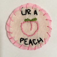 "Handmade embroidered patch (badge option) - ""ur a peach"""