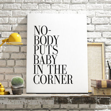 Inspirational Quotes Nobody Puts Baby In The Corner  Film Poster typography Print Minimal Wall Art patrick swayze Dirty Dancing Quote Poster