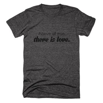 Above All Else There is Love Unisex Tee