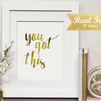 "Real Gold Foil Print With Frame (Optional) ""You Got This"" Office Decor,Gallery Wall,College Student Gifts,Gift For Boss, Inspirational Quote"