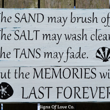 The Sand May Brush Off The Tans May Fade The Salt Wash Clean But The Memories Will Last Forever Beach Sign