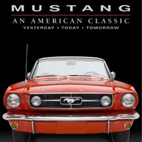 Mustang: An American Classic Yesterday, Today, Tomorrow