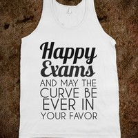 HAPPY EXAMS AND MAY THE CURVE BE EVER IN YOUR FAVOR TANK