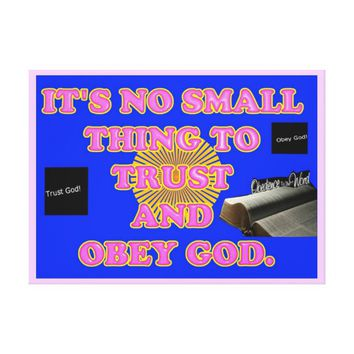 Trusting and obeying God is no small task. Canvas Print