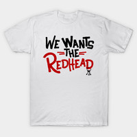 We Wants the Redhead by 7landsapparel