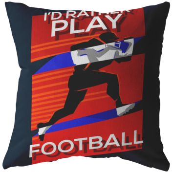 I'd Rather Play Football Novelty Pillow