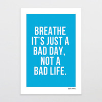 Breath It's Just A Bad Day Not A Bad Life Print - Motivational Poster - Quote Print - Quote Wall Art - Home Decor, 8x10, 11x14, A3, A4 Print