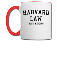 Harvard Law... Just Kidding - Coffee/Tea Mug