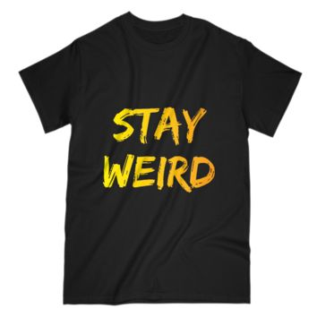 Stay Weird Motivational Mens and Womens T-Shirt
