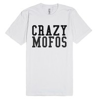 Crazy Mofos-Unisex White T-Shirt