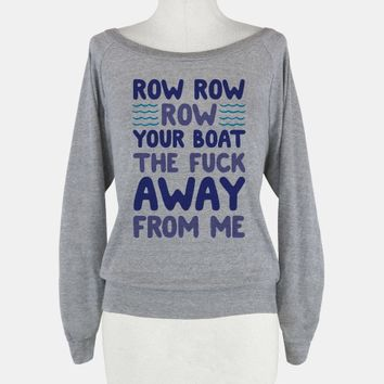 Row Row Row Your Boat The Fuck Away From Me
