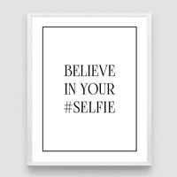 Believe in your selfie, Inspirational Print, Motivational print,  Printable, Poster, Social media, Motivational Quotes,