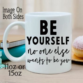 Be Yourself No One Else Wants To Be You Ceramic Coffee Mug