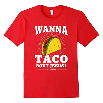 Wanna Taco Bout Jesus Shirt Funny Bible Preach Gospel Tshirt