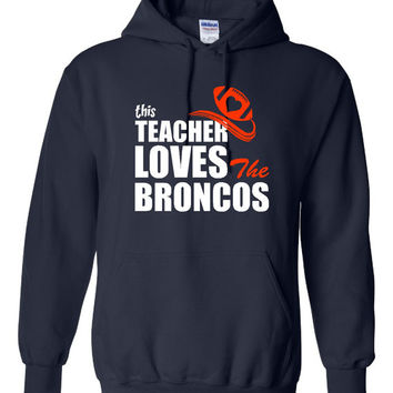 This Teacher Loves The BRONCOS Football Hoodie Fan DENVER Footballl Fan Shirt Sunday Fantasy Football Sweatshirt