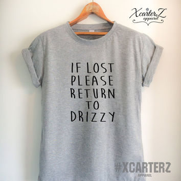 Drake Shirt If Lost Please Return To Drizzy T-Shirt Print on Front or Back side Unisex Women Men Tumblr T-shirt White/Black/Grey/Red