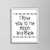 I love you to the moon and back. Black and White Typography Poster. Minimalist Print. Modern Home Decor. Love Quote. Love Print. Bedroom Art