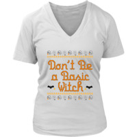 Halloween Shirts - Don't Be A Basic Witch - Halloween Shirts For Women - Halloween T Shirts - Womens V Neck Shirt