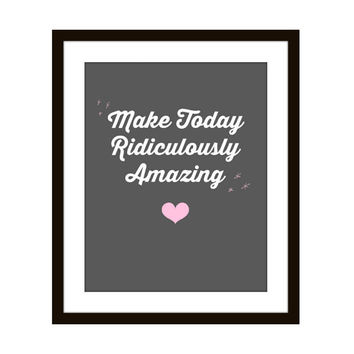 Home Decor Wall Quote / Make Today Ridiculously Amazing / Gallery Wall Print / Inspirational Quote / Bathroom Vanity