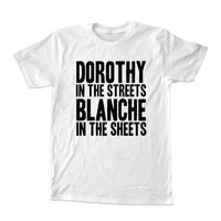 DOROTHY In The STREETS BLANCHE In The Sheets For T-Shirt Unisex Adults size S-2XL