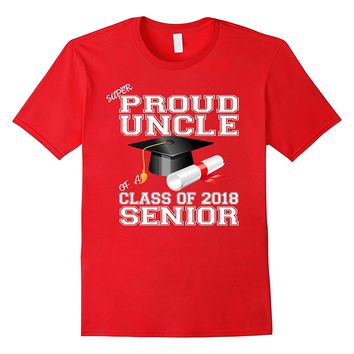 Proud Uncle Of A Class Of 2018 Senior Shirt Graduation Tees