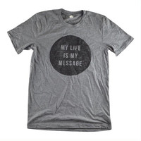 My Life Is My Message Unisex Tee
