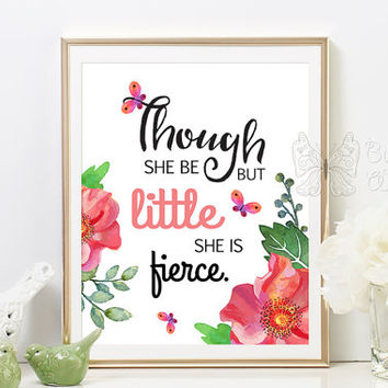 Nursery quotes art babygirl Though she be but little she is fierce room decor for girl flowers Shakespeare quote Printable quote wall art