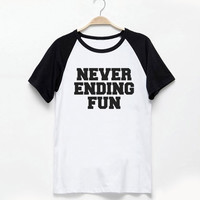 Never ending fun shirt tumblr quote t shirts with sayings Tumblr Clothing women shirt girl t shirt design Vintage Style