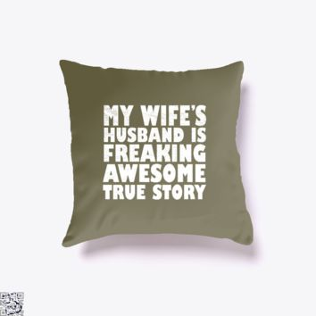 My Wife Husband Is Fraeking Wesome True Story, Deadpan Throw Pillow Cover