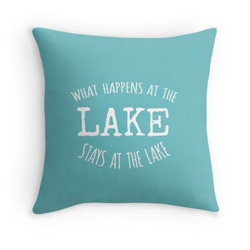 What Happens At The Lake Stays At The Lake Quote Throw Pillow Cover