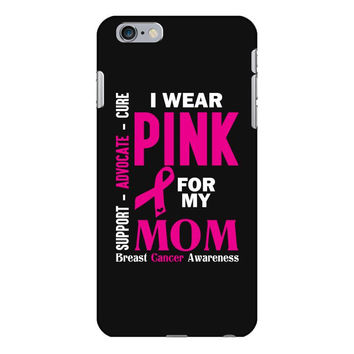 I Wear Pink For My Mom (Breast Cancer Awareness) iPhone 6/6s Plus Case