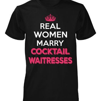 Real Women Marry Cocktail Waitresses. Cool Gift - Unisex Tshirt