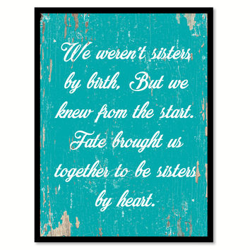 We Weren't Sisters By Birth But We Knew From The Start Quote Saying Home Decor Wall Art Gift Ideas 111903
