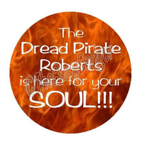 "Pin or Magnet - CPC30 - The Dread Pirate Roberts is here for your SOUL - The Princess Bride - 1"" Pinback Button Badge or Fridge Magnet"