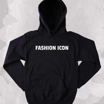 Fashion Icon Hoodie Model Fashionista Sweatshirt Tumblr Clothing