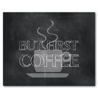 For coffee lovers - Typography art print  - kitchen wall art - But First Coffee - Coffee Cup Silhouette on chalkboard - housewarming gift