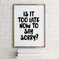 Purpose album Is it too late now to say sorry Justin Bieber quote song lyric art dorm decor song quotes Justin biber poster Printable qutoes